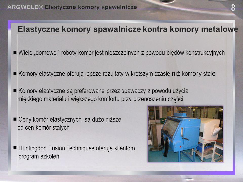 USING PROVISIONAL DAM SYSTEMS Elastyczne komory spawalnicze kontra komory metalowe ARGWELD® Elastyczne komory spawalnicze 8 8.. ■ Huntingdon Fusion Te