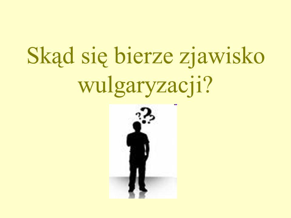 Skąd się bierze zjawisko wulgaryzacji?