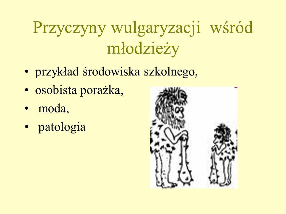 Przyczyny wulgaryzacji wśród młodzieży przykład środowiska szkolnego, osobista porażka, moda, patologia