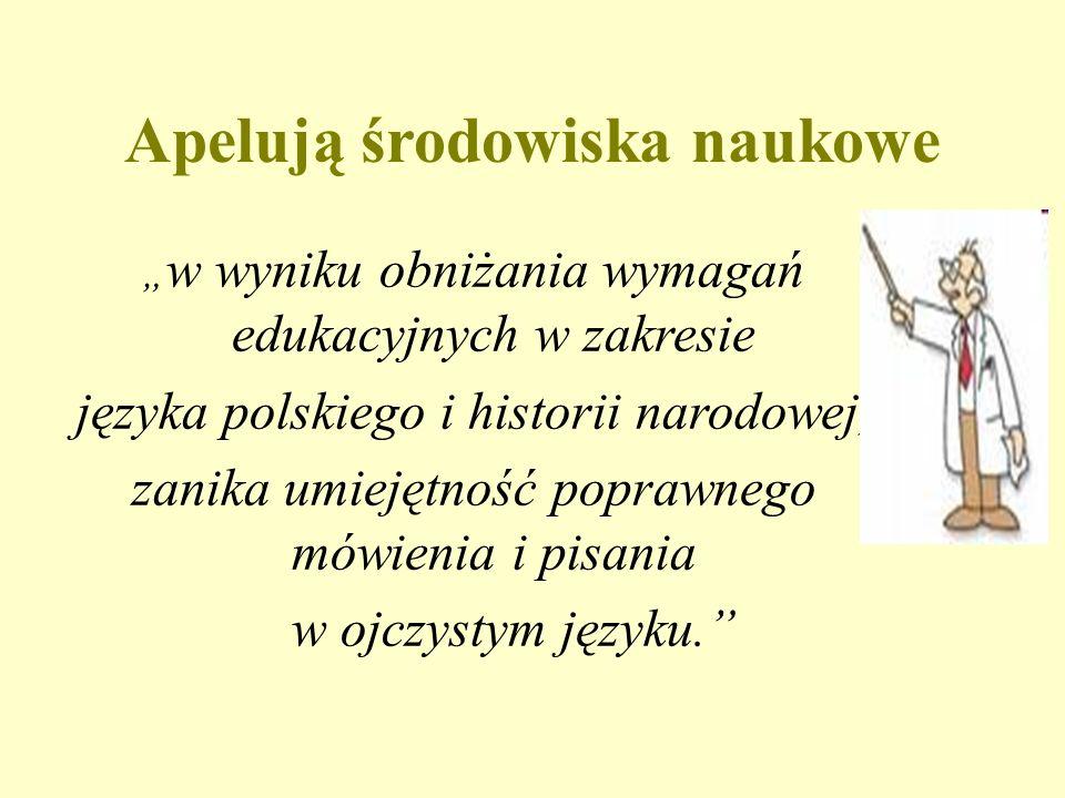 """Apelują środowiska naukowe """" w wyniku obniżania wymagań edukacyjnych w zakresie języka polskiego i historii narodowej, zanika umiejętność poprawnego mówienia i pisania w ojczystym języku."""