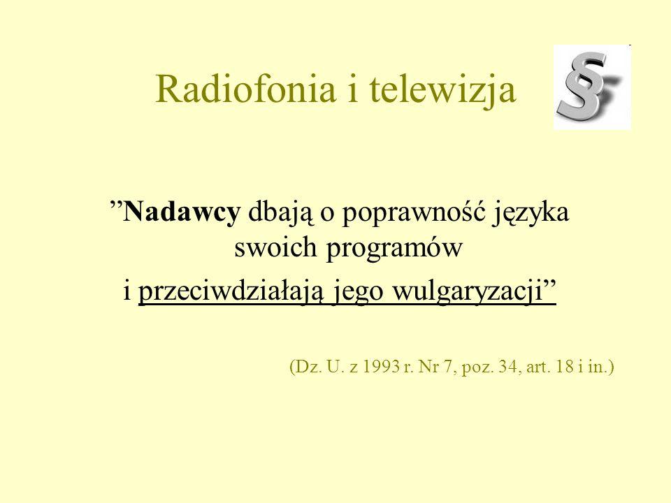 Radiofonia i telewizja Nadawcy dbają o poprawność języka swoich programów i przeciwdziałają jego wulgaryzacji (Dz.