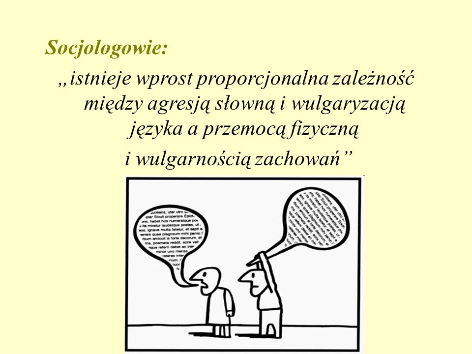 """Socjologowie: """"istnieje wprost proporcjonalna zależność między agresją słowną i wulgaryzacją języka a przemocą fizyczną i wulgarnością zachowań"""