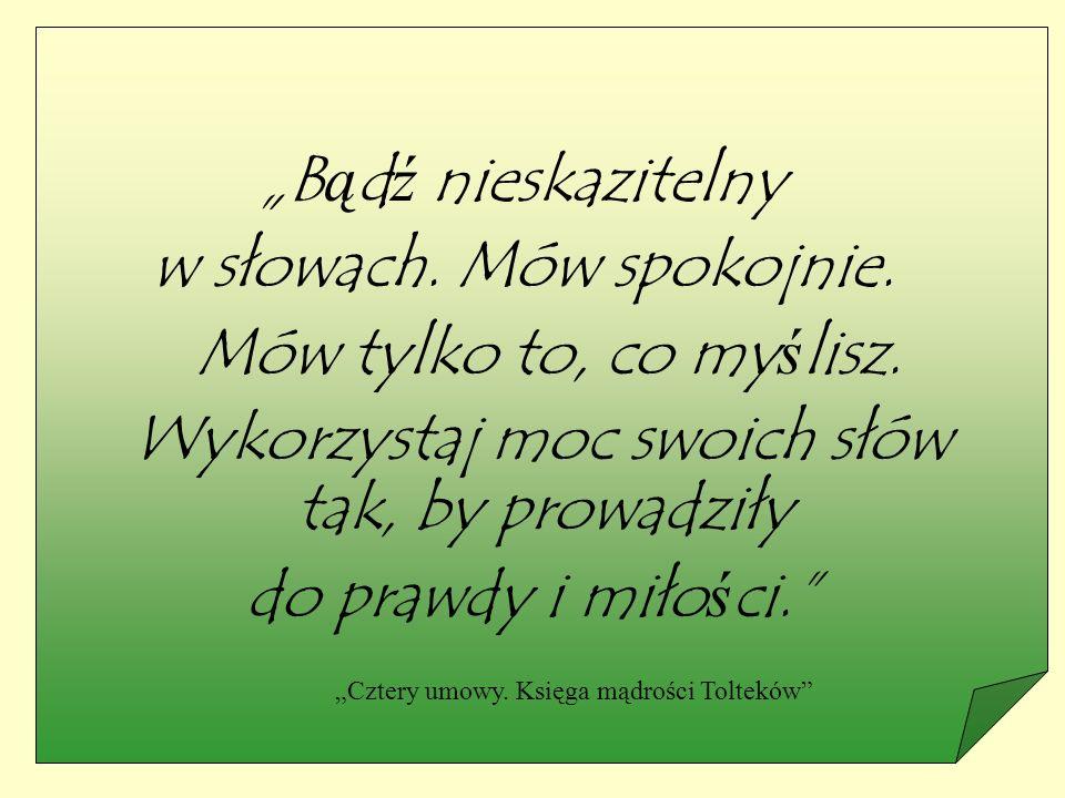 """""""B ą d ź nieskazitelny w słowach. Mów spokojnie. Mów tylko to, co my ś lisz."""