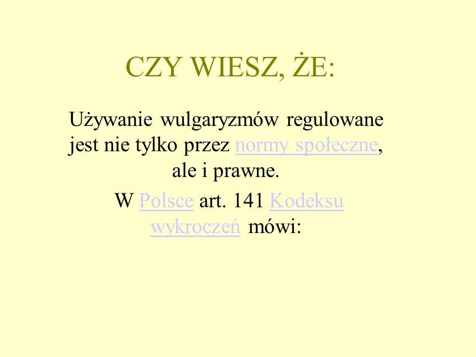 CZY WIESZ, ŻE: Używanie wulgaryzmów regulowane jest nie tylko przez normy społeczne, ale i prawne.normy społeczne W Polsce art.