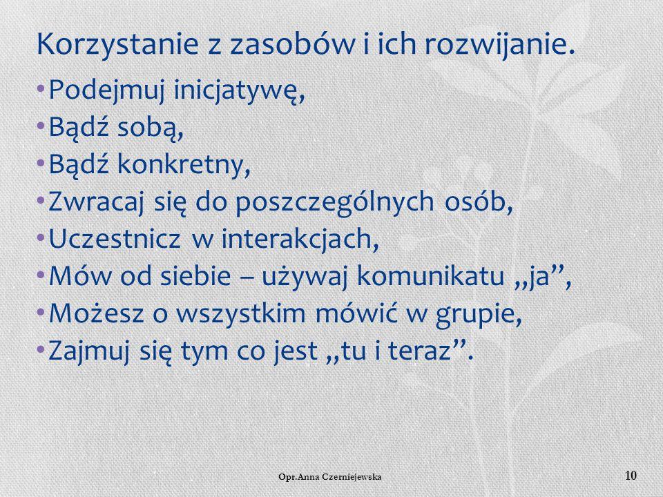 Opr.Anna Czerniejewska 9 Doskonalenie umiejętności radzenia sobie w relacjach interpersonalnych c.d. Stosowanie zachowań asertywnych w relacjach inter