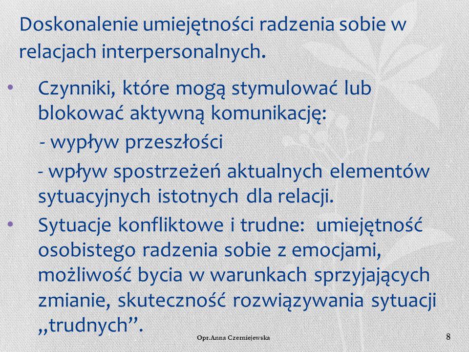 Opr.Anna Czerniejewska 7 Autodiagnoza funkcjonowania w relacjach wg. G. Egana -autentyczność, -konkretność, -inicjatywa, -bezpośredniość, -otwartość,
