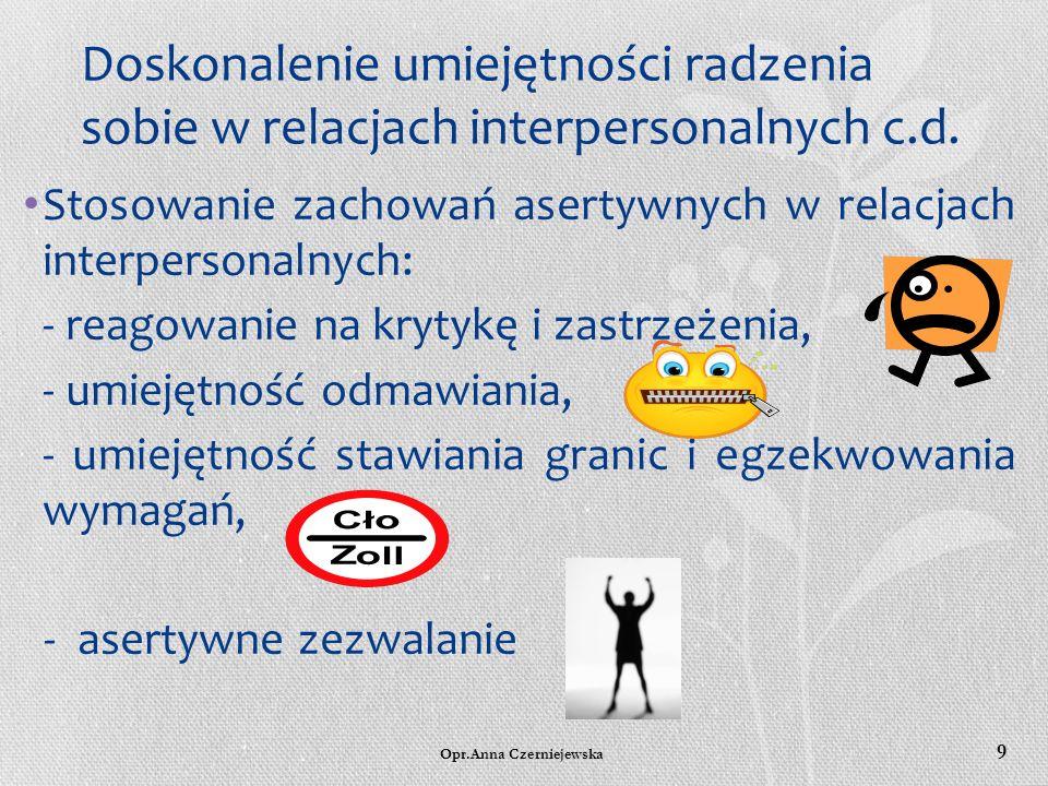Opr.Anna Czerniejewska 8 Doskonalenie umiejętności radzenia sobie w relacjach interpersonalnych. Czynniki, które mogą stymulować lub blokować aktywną