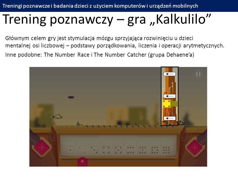 """Trening poznawczy – gra """"Kalkulilo"""" Treningi poznawcze i badania dzieci z użyciem komputerów i urządzeń mobilnych Głównym celem gry jest stymulacja mó"""