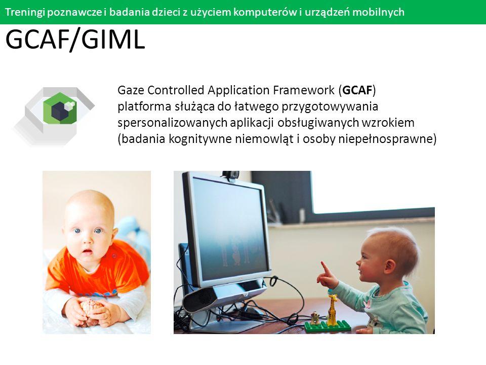 GCAF/GIML Treningi poznawcze i badania dzieci z użyciem komputerów i urządzeń mobilnych Gaze Controlled Application Framework (GCAF) platforma służąca