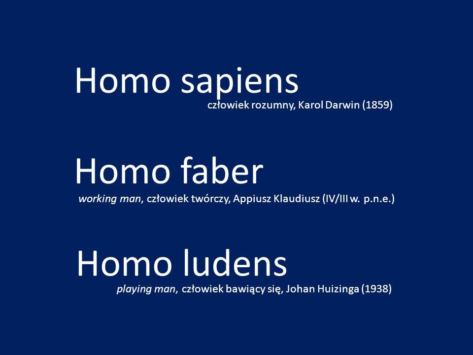 Homo faber working man, człowiek twórczy, Appiusz Klaudiusz (IV/III w. p.n.e.) Homo ludens playing man, człowiek bawiący się, Johan Huizinga (1938) Ho