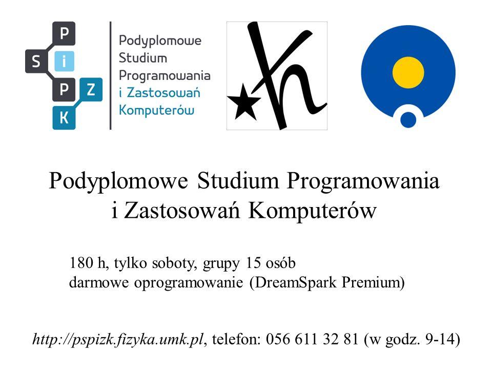Podyplomowe Studium Programowania i Zastosowań Komputerów http://pspizk.fizyka.umk.pl, telefon: 056 611 32 81 (w godz. 9-14) 180 h, tylko soboty, grup