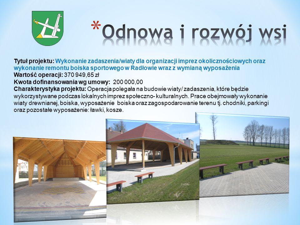 Tytuł projektu: Wykonanie zadaszenia/wiaty dla organizacji imprez okolicznościowych oraz wykonanie remontu boiska sportowego w Radłowie wraz z wymianą wyposażenia Wartość operacji: 370 949,65 zł Kwota dofinansowania wg umowy: 200 000,00 Charakterystyka projektu: Operacja polegała na budowie wiaty/ zadaszenia, które będzie wykorzystywane podczas lokalnych imprez społeczno- kulturalnych.