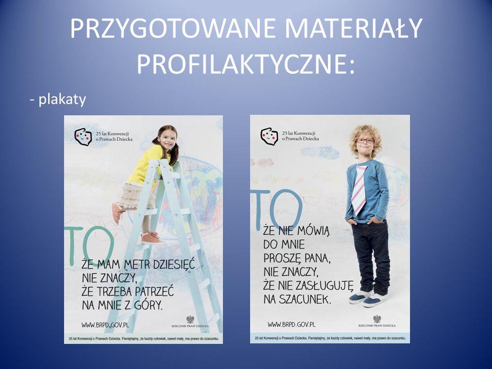 PRZYGOTOWANE MATERIAŁY PROFILAKTYCZNE: - plakaty