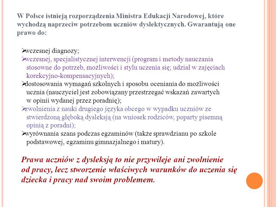 W Polsce istnieją rozporządzenia Ministra Edukacji Narodowej, które wychodzą naprzeciw potrzebom uczniów dyslektycznych. Gwarantują one prawo do:  wc