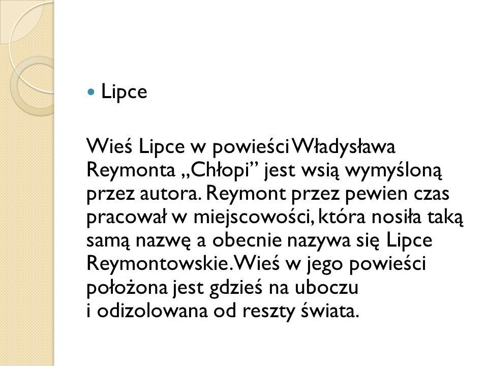"""Lipce Wieś Lipce w powieści Władysława Reymonta """"Chłopi"""" jest wsią wymyśloną przez autora. Reymont przez pewien czas pracował w miejscowości, która no"""