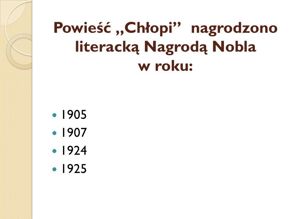 """Powieść """"Chłopi"""" nagrodzono literacką Nagrodą Nobla w roku: 1905 1907 1924 1925"""
