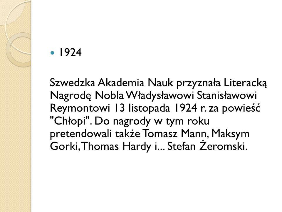 1924 Szwedzka Akademia Nauk przyznała Literacką Nagrodę Nobla Władysławowi Stanisławowi Reymontowi 13 listopada 1924 r. za powieść