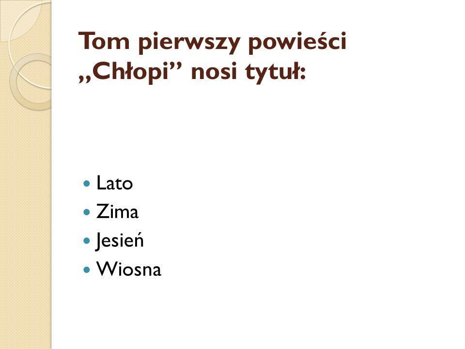 """Tom pierwszy powieści """"Chłopi"""" nosi tytuł: Lato Zima Jesień Wiosna"""