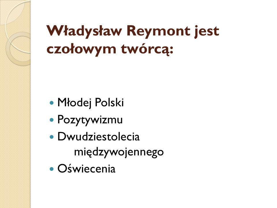 Władysław Reymont jest czołowym twórcą: Młodej Polski Pozytywizmu Dwudziestolecia międzywojennego Oświecenia