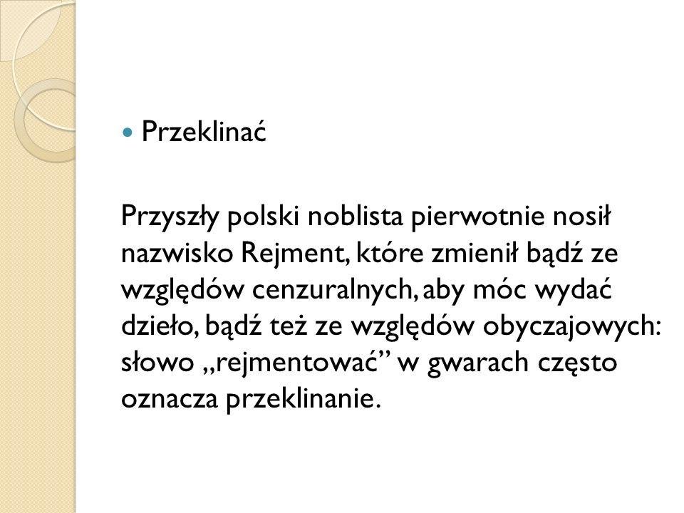 Przeklinać Przyszły polski noblista pierwotnie nosił nazwisko Rejment, które zmienił bądź ze względów cenzuralnych, aby móc wydać dzieło, bądź też ze