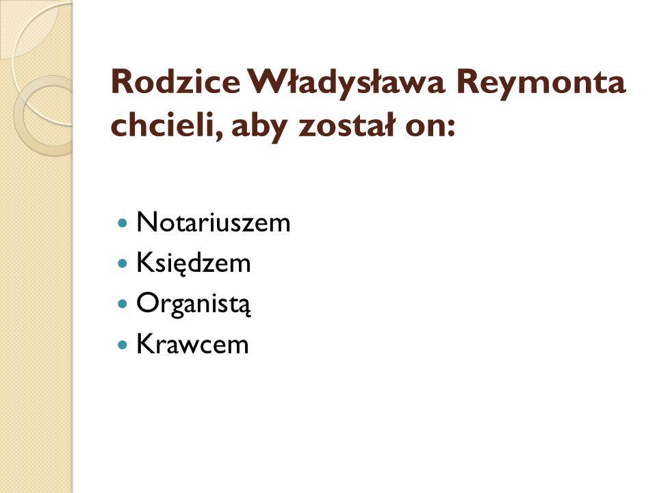 Rodzice Władysława Reymonta chcieli, aby został on: Notariuszem Księdzem Organistą Krawcem
