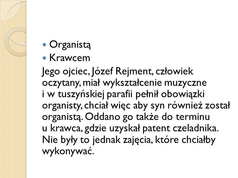 Organistą Krawcem Jego ojciec, Józef Rejment, człowiek oczytany, miał wykształcenie muzyczne i w tuszyńskiej parafii pełnił obowiązki organisty, chcia