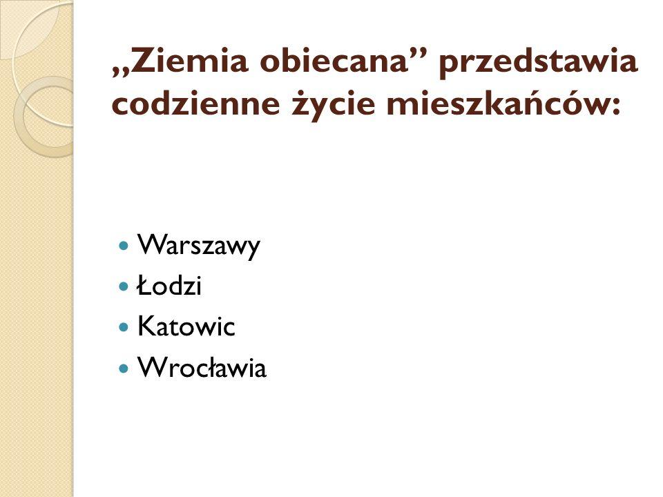 """""""Ziemia obiecana"""" przedstawia codzienne życie mieszkańców: Warszawy Łodzi Katowic Wrocławia"""