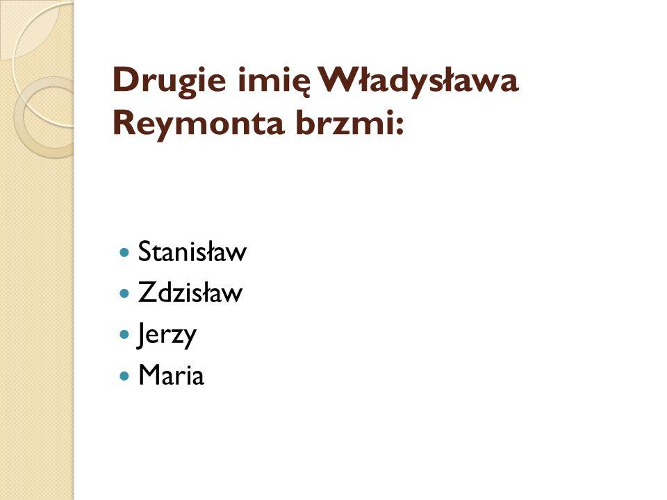 Drugie imię Władysława Reymonta brzmi: Stanisław Zdzisław Jerzy Maria