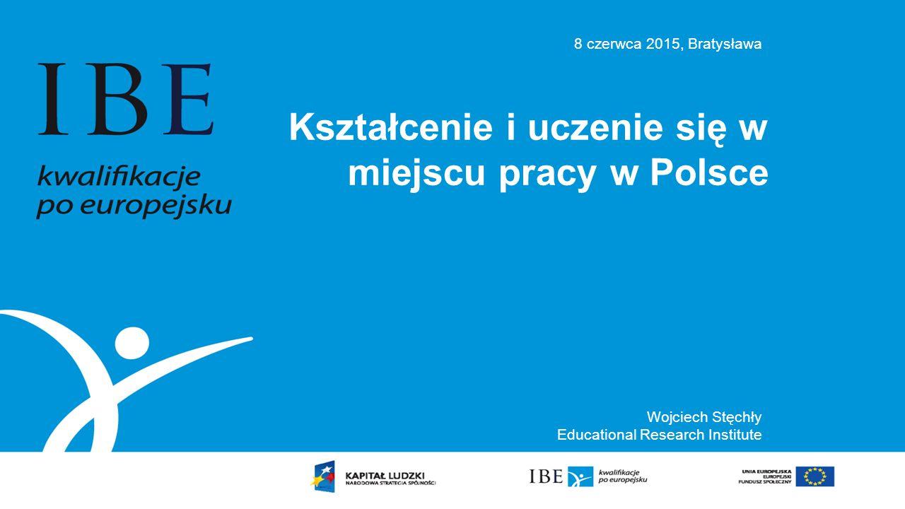 Kształcenie i uczenie się w miejscu pracy w Polsce Wojciech Stęchły Educational Research Institute 8 czerwca 2015, Bratysława
