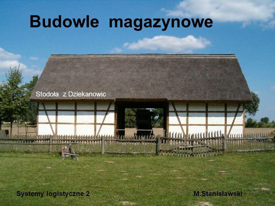 Budowle magazynowe Stodoła z Dziekanowic Systemy logistyczne 2M.Stanisławski