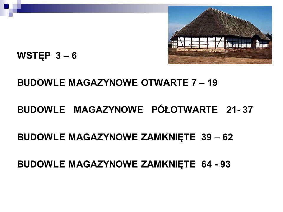 WSTĘP 3 – 6 BUDOWLE MAGAZYNOWE OTWARTE 7 – 19 BUDOWLE MAGAZYNOWE PÓŁOTWARTE 21- 37 BUDOWLE MAGAZYNOWE ZAMKNIĘTE 39 – 62 BUDOWLE MAGAZYNOWE ZAMKNIĘTE 64 - 93