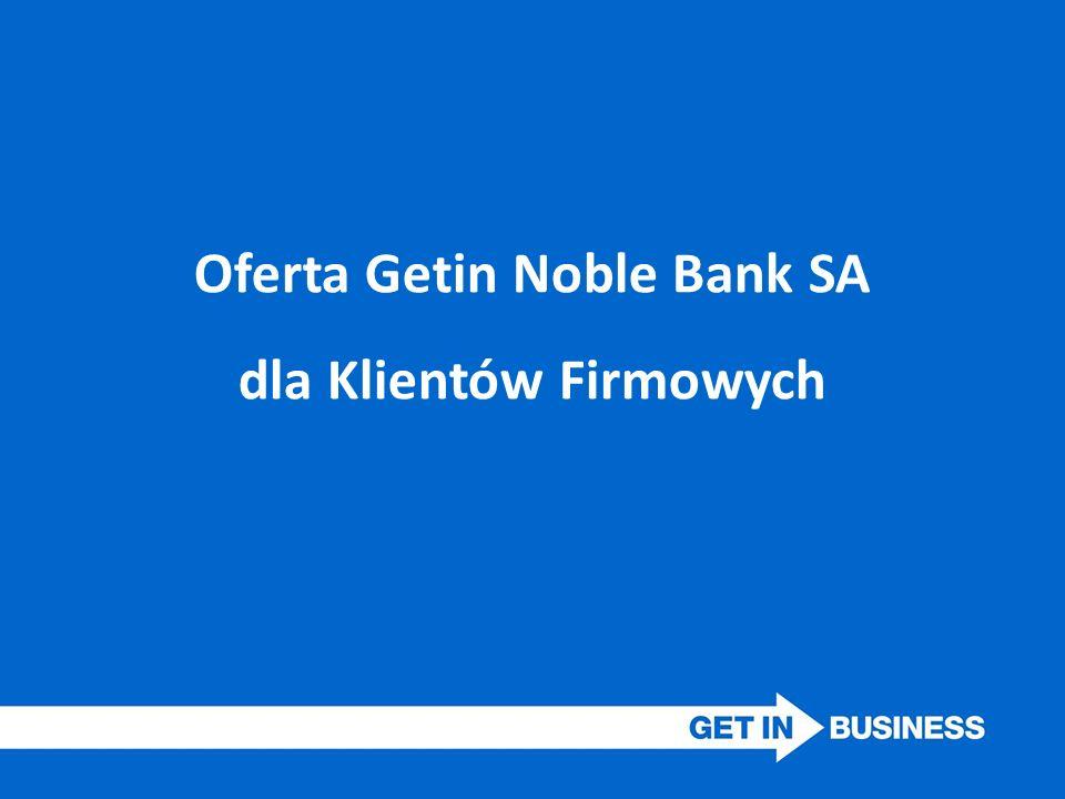 Oferta Getin Noble Bank SA dla Klientów Firmowych