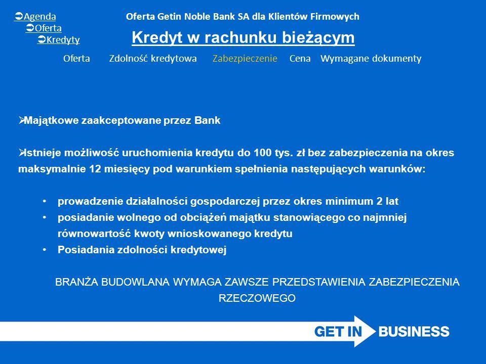 Oferta Getin Noble Bank SA dla Klientów Firmowych  Majątkowe zaakceptowane przez Bank  Istnieje możliwość uruchomienia kredytu do 100 tys. zł bez za