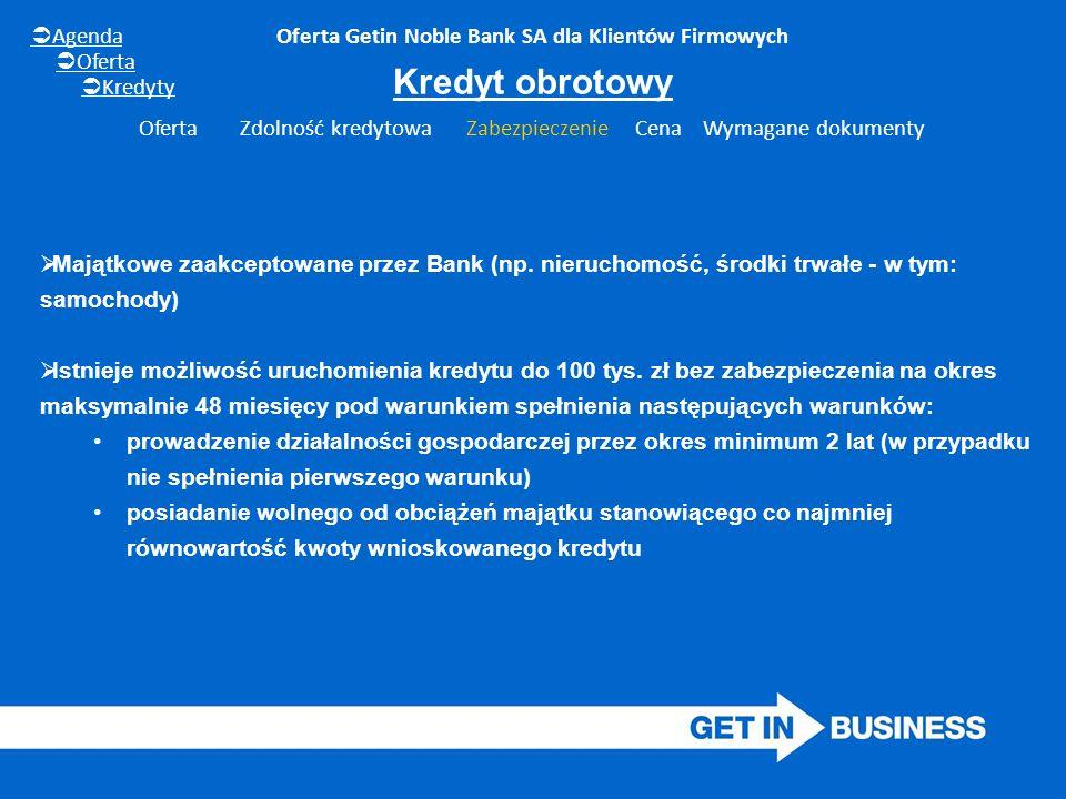Oferta Getin Noble Bank SA dla Klientów Firmowych  Majątkowe zaakceptowane przez Bank (np. nieruchomość, środki trwałe - w tym: samochody)  Istnieje