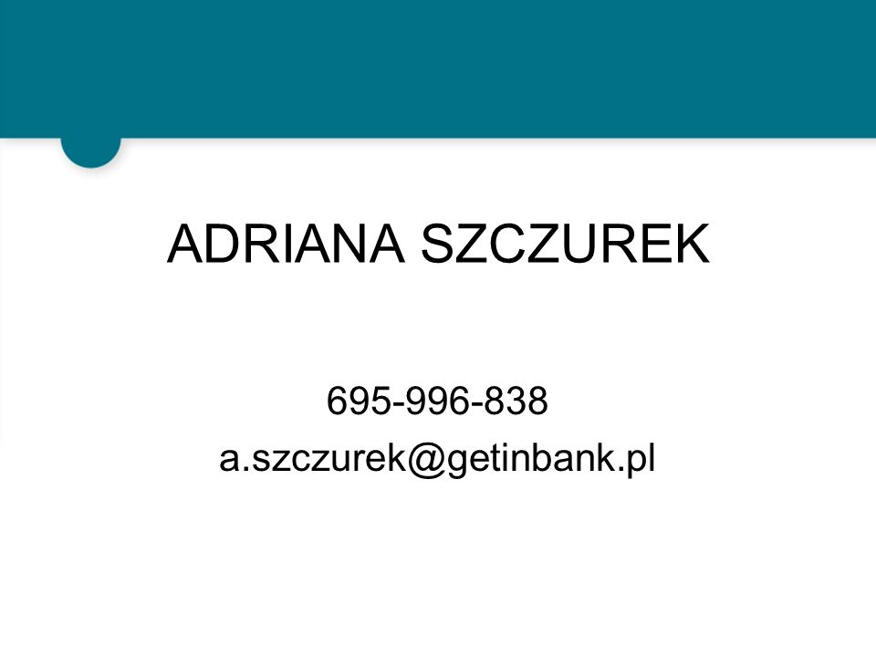 ADRIANA SZCZUREK 695-996-838 a.szczurek@getinbank.pl