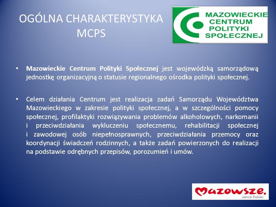 OGÓLNA CHARAKTERYSTYKA MCPS Mazowieckie Centrum Polityki Społecznej jest wojewódzką samorządową jednostkę organizacyjną o statusie regionalnego ośrodk
