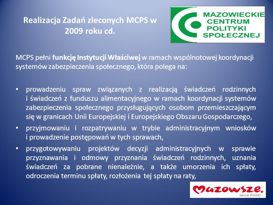 Realizacja Zadań zleconych MCPS w 2009 roku cd. MCPS pełni funkcję Instytucji Właściwej w ramach wspólnotowej koordynacji systemów zabezpieczenia społ