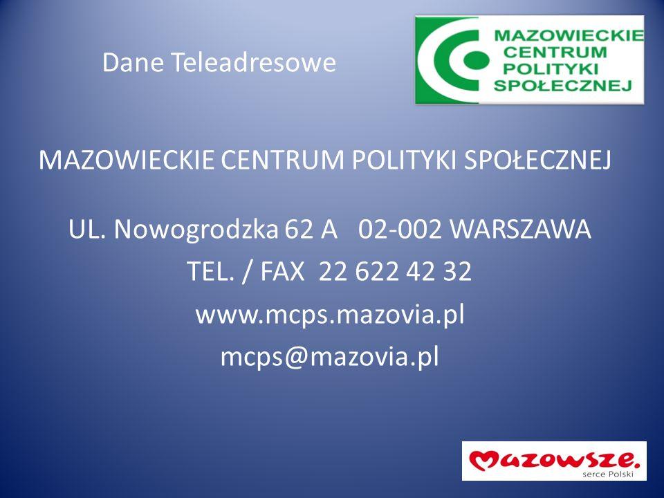 Dane Teleadresowe MAZOWIECKIE CENTRUM POLITYKI SPOŁECZNEJ UL. Nowogrodzka 62 A 02-002 WARSZAWA TEL. / FAX 22 622 42 32 www.mcps.mazovia.pl mcps@mazovi