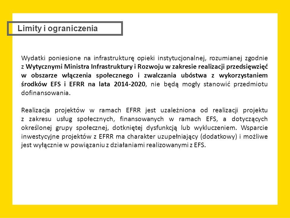 Limity i ograniczenia Wydatki poniesione na infrastrukturę opieki instytucjonalnej, rozumianej zgodnie z Wytycznymi Ministra Infrastruktury i Rozwoju w zakresie realizacji przedsięwzięć w obszarze włączenia społecznego i zwalczania ubóstwa z wykorzystaniem środków EFS i EFRR na lata 2014-2020, nie będą mogły stanowić przedmiotu dofinansowania.