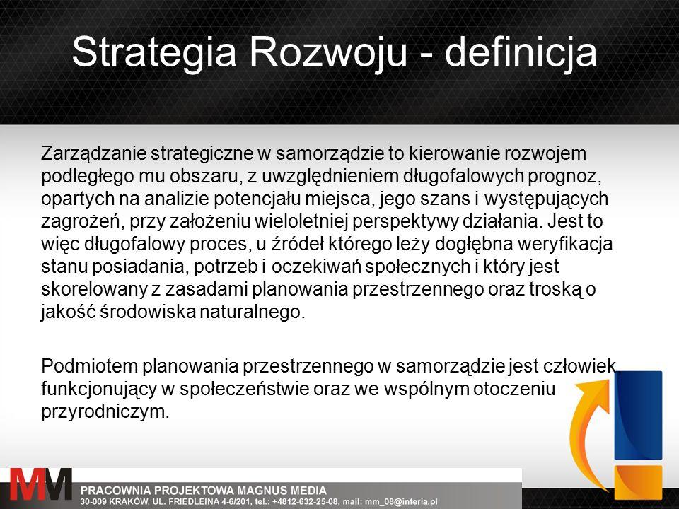 Strategia Rozwoju - definicja Zarządzanie strategiczne w samorządzie to kierowanie rozwojem podległego mu obszaru, z uwzględnieniem długofalowych prog