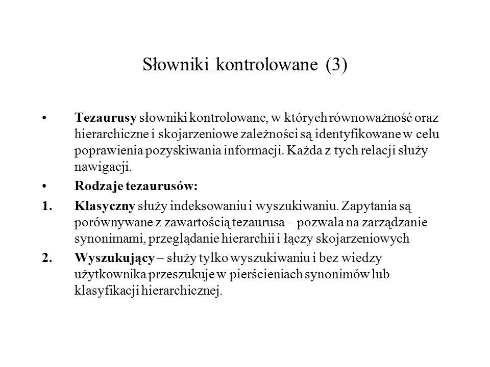 Słowniki kontrolowane (2) Pierścień synonimów łączy zestaw słów, które dla celów pobrania informacji uznajemy za równoważne.