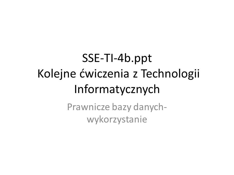SSE-TI-4b.ppt Kolejne ćwiczenia z Technologii Informatycznych Prawnicze bazy danych- wykorzystanie