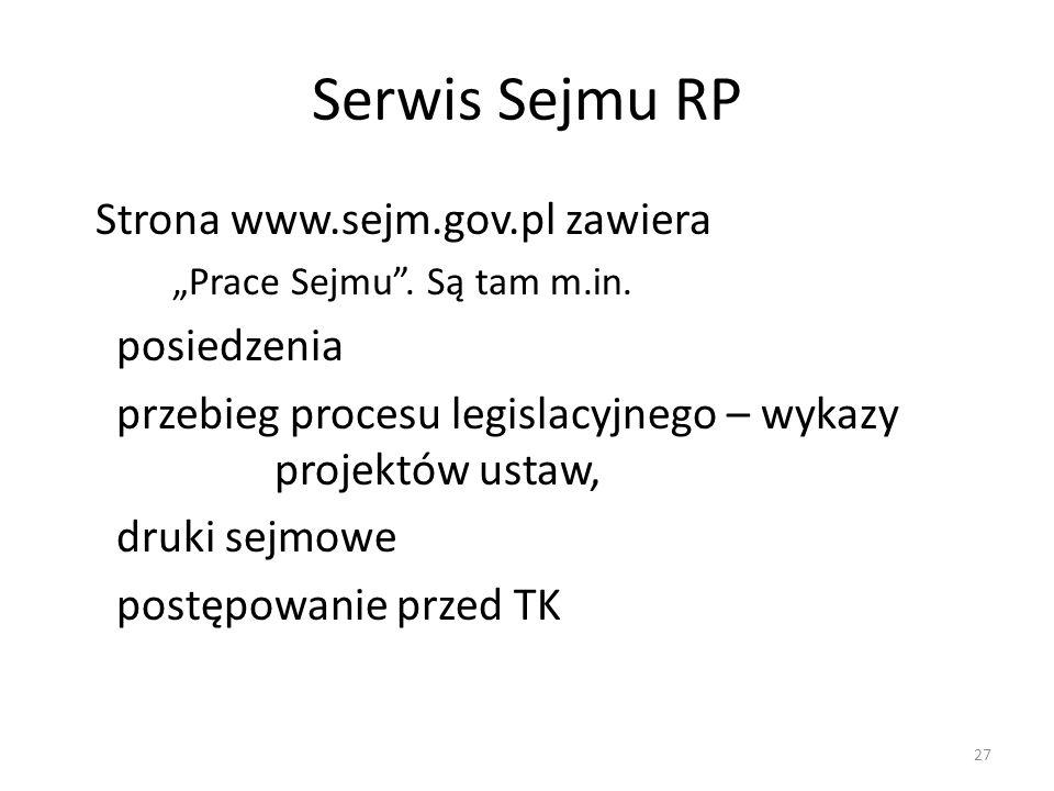 """Serwis Sejmu RP Strona www.sejm.gov.pl zawiera """"Prace Sejmu"""". Są tam m.in. posiedzenia przebieg procesu legislacyjnego – wykazy projektów ustaw, druki"""