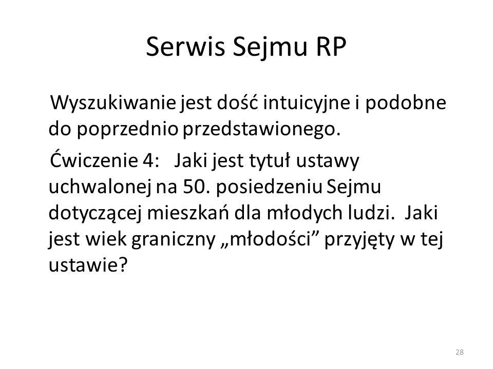 Serwis Sejmu RP Wyszukiwanie jest dość intuicyjne i podobne do poprzednio przedstawionego. Ćwiczenie 4: Jaki jest tytuł ustawy uchwalonej na 50. posie