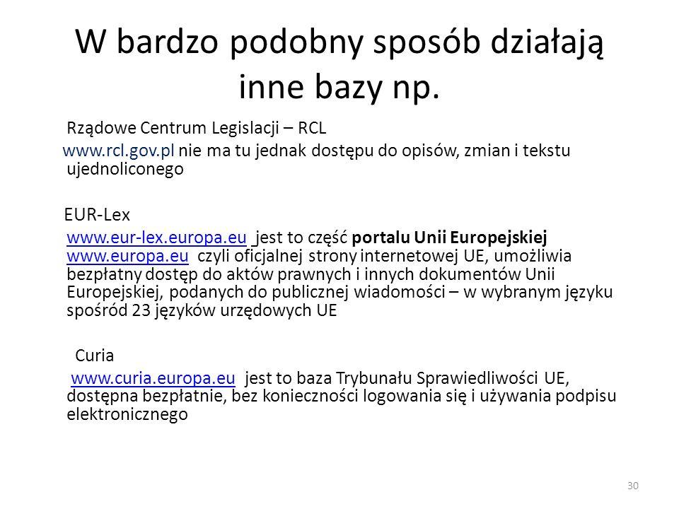 W bardzo podobny sposób działają inne bazy np. Rządowe Centrum Legislacji – RCL www.rcl.gov.pl nie ma tu jednak dostępu do opisów, zmian i tekstu ujed
