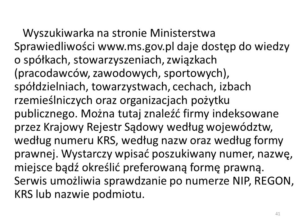 41 Wyszukiwarka na stronie Ministerstwa Sprawiedliwości www.ms.gov.pl daje dostęp do wiedzy o spółkach, stowarzyszeniach, związkach (pracodawców, zawo