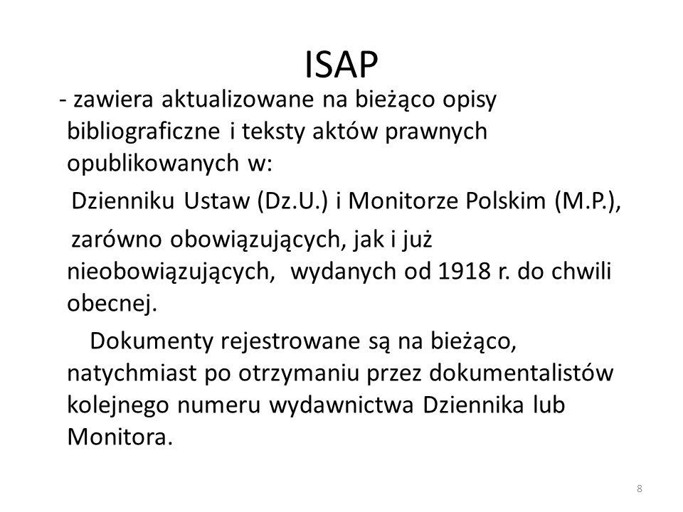 ISAP - zawiera aktualizowane na bieżąco opisy bibliograficzne i teksty aktów prawnych opublikowanych w: Dzienniku Ustaw (Dz.U.) i Monitorze Polskim (M