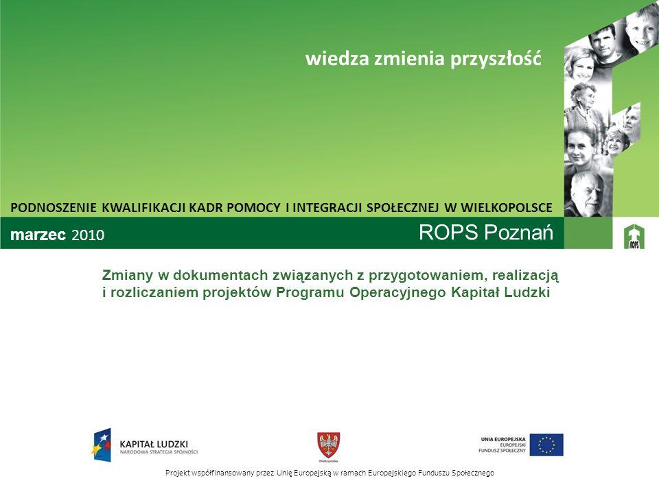 ROPS Poznań Zmiany w dokumentach związanych z przygotowaniem, realizacją i rozliczaniem projektów Programu Operacyjnego Kapitał Ludzki PODNOSZENIE KWA