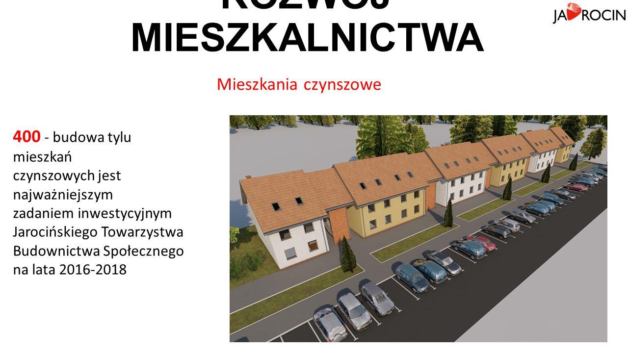 ROZWÓJ MIESZKALNICTWA Mieszkania czynszowe 400 - budowa tylu mieszkań czynszowych jest najważniejszym zadaniem inwestycyjnym Jarocińskiego Towarzystwa Budownictwa Społecznego na lata 2016-2018