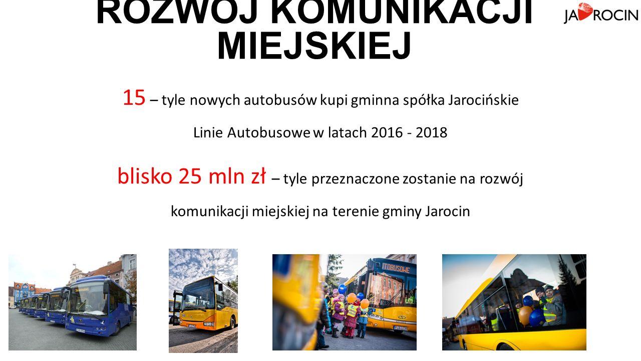 ROZWÓJ KOMUNIKACJI MIEJSKIEJ 15 – tyle nowych autobusów kupi gminna spółka Jarocińskie Linie Autobusowe w latach 2016 - 2018 blisko 25 mln zł – tyle przeznaczone zostanie na rozwój komunikacji miejskiej na terenie gminy Jarocin